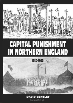 Capital Punishment In Northern England 1750-1900 by David Bentley