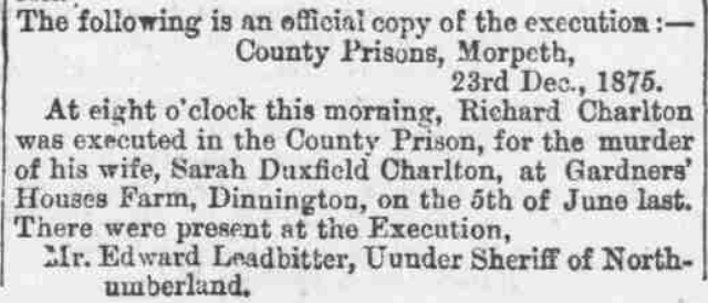 Official copy of the execution  of Richard Charlton: County Prisons, Morpeth printed in the Morpeth Herald 25th Dec 1875.