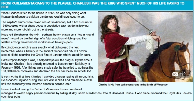 A Daily Mail online article on Charles II in which a photo of Bridget Christie dressed as Charles was used by accident. As she incitefully points out, there are many things funny about this error, not least the fact that it is clearly a photo (a medium less popular in the c17th).